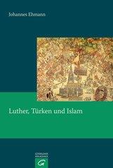 Johannes  Ehmann - Luther, Türken und Islam