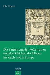 Eike  Wolgast - Die Einführung der Reformation und das Schicksal der Klöster im Reich und in Europa