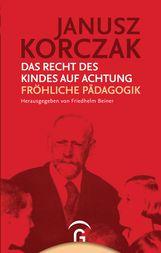 Janusz  Korczak, Friedhelm  Beiner  (Hrsg.) - Das Recht des Kindes auf Achtung / Fröhliche Pädagogik