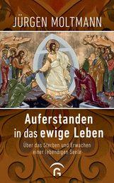 Jürgen  Moltmann - Auferstanden in das ewige Leben