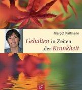 Margot  Käßmann - Gehalten in Zeiten der Krankheit