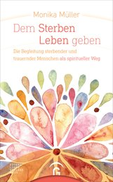 Monika  Müller - Dem Sterben Leben geben