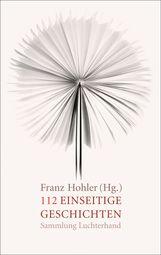 Franz  Hohler  (Hrsg.) - 112 einseitige Geschichten