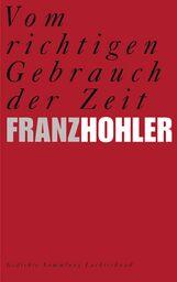 Franz  Hohler - Vom richtigen Gebrauch der Zeit