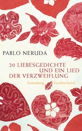 Pablo  Neruda - 20 Liebesgedichte und ein Lied der Verzweiflung