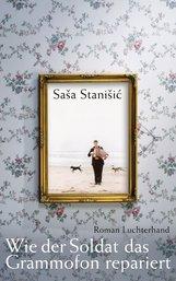 Saša  Stanišić - Wie der Soldat das Grammofon repariert