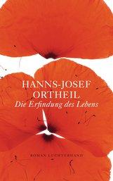 Hanns-Josef  Ortheil - Die Erfindung des Lebens