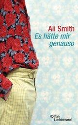 Ali  Smith - Es hätte mir genauso