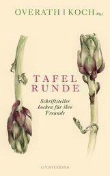 Angelika  Overath  (Hrsg.), Manfred  Koch  (Hrsg.), Silvia  Overath  (Hrsg.) - Tafelrunde