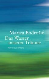 Marica  Bodrožić - Das Wasser unserer Träume