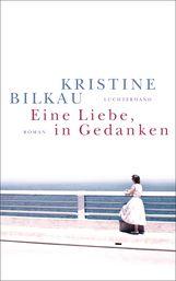 Kristine  Bilkau - Eine Liebe, in Gedanken