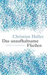Christian  Haller - Das unaufhaltsame Fließen