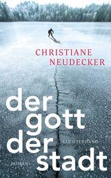 Christiane  Neudecker - Der Gott der Stadt