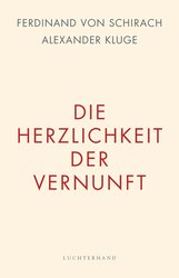 Ferdinand von Schirach, Alexander  Kluge - Die Herzlichkeit der Vernunft