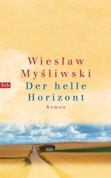 Wieslaw  Mysliwski - Der helle Horizont