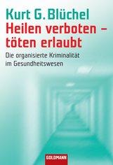Kurt G.  Blüchel - Heilen verboten - töten erlaubt