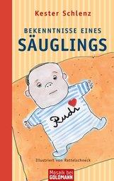 Kester  Schlenz - Bekenntnisse eines Säuglings