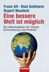 Franz  Alt, Rosi  Gollmann, Rupert  Neudeck - Eine bessere Welt ist möglich