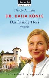 Nicole  Amrein - Dr. Katja König - Das fremde Herz