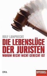 Rolf  Lamprecht - Die Lebenslüge der Juristen