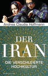 Andrea Claudia  Hoffmann - Der Iran