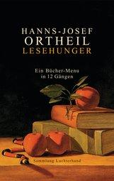 Hanns-Josef  Ortheil - Lesehunger - Ein Bücher-Menu in 12 Gängen