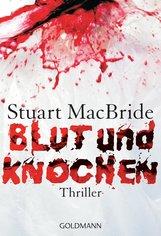Stuart  MacBride - Blut und Knochen