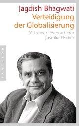 Jagdish N.  Bhagwati - Verteidigung der Globalisierung