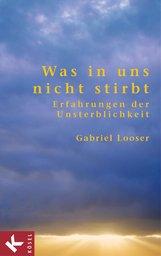 Gabriel  Looser - Was in uns nicht stirbt