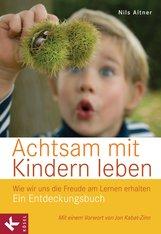 Nils  Altner - Achtsam mit Kindern leben
