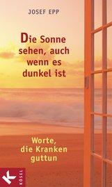 Josef  Epp - Die Sonne sehen, auch wenn es dunkel ist