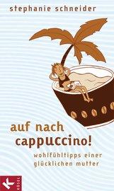 Stephanie  Schneider - Auf nach Cappuccino!