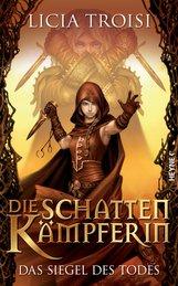 Licia  Troisi - Die Schattenkämpferin - Das Siegel des Todes