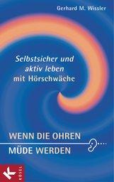Gerhard M.  Wissler - Wenn die Ohren müde werden