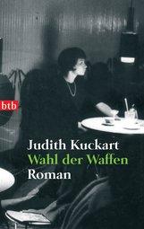 Judith  Kuckart - Wahl der Waffen