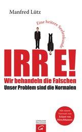 Manfred  Lütz - Irre - Wir behandeln die Falschen