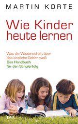 Martin  Korte - Wie Kinder heute lernen