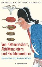 Michaela  Vieser, Irmela  Schautz - Von Kaffeeriechern, Abtrittanbietern und Fischbeinreißern