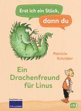 Patricia  Schröder - Erst ich ein Stück, dann du - Ein Drachenfreund für Linus