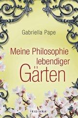 Gabriella  Pape - Meine Philosophie lebendiger Gärten