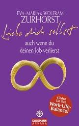 Eva-Maria  Zurhorst, Wolfram  Zurhorst - Liebe dich selbst auch wenn du deinen Job verlierst