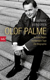 Henrik  Berggren - Olof Palme - Vor uns liegen wunderbare Tage