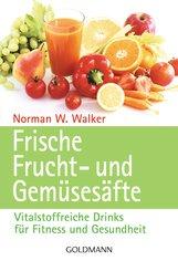 Dr. Norman W.  Walker - Frische Frucht- und Gemüsesäfte
