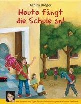 Achim  Bröger - Heute fängt die Schule an!
