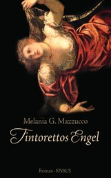Melania G.  Mazzucco - Tintorettos Engel