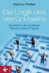 Markus  Preiter - Die Logik des Verrücktseins