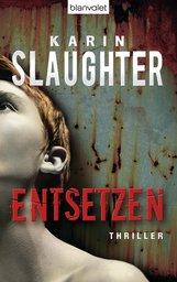 Karin  Slaughter - Entsetzen