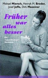 Michael  Miersch, Henryk M.  Broder, Josef  Joffe, Dirk  Maxeiner - Früher war alles besser
