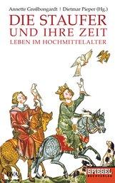 Annette  Großbongardt  (Hrsg.), Dietmar  Pieper  (Hrsg.) - Die Staufer und ihre Zeit