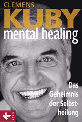 Clemens  Kuby - Mental Healing - Das Geheimnis der Selbstheilung